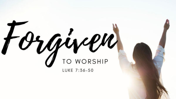 Forgiven To Worship
