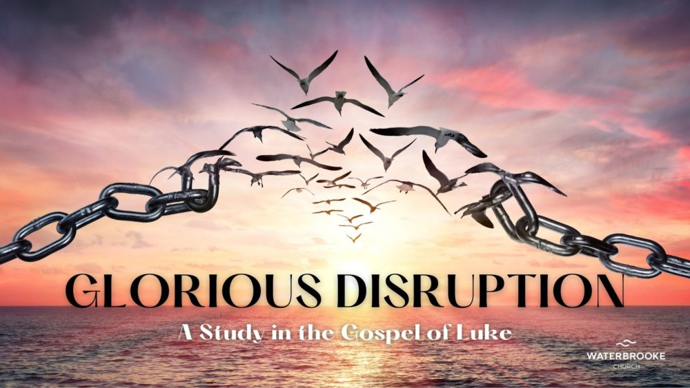 Glorious Disruption: A Study in the Gospel of Luke